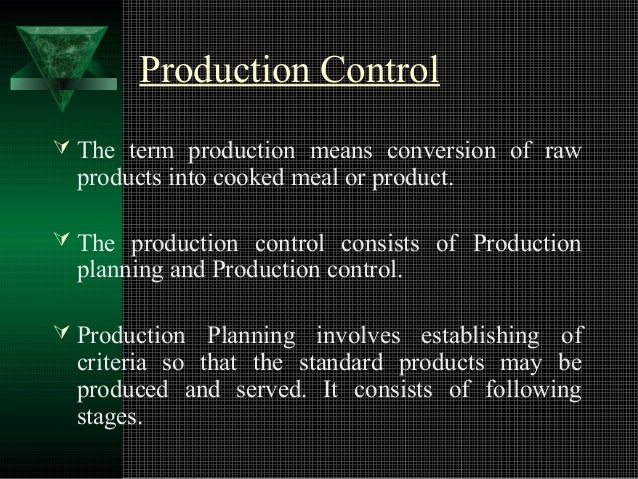 Production Control  The term production means conversion of raw products into cooked meal or product.  The production co...