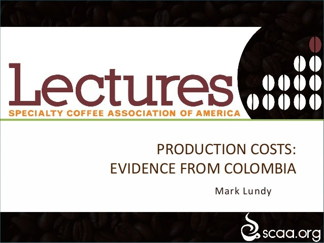PRODUCTION COSTS: EVIDENCE FROM COLOMBIA Mark Lundy