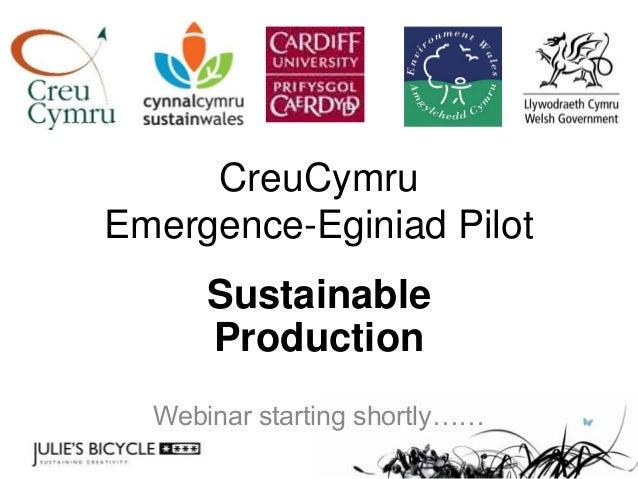 CreuCymru Emergence-Eginiad Pilot  Sustainable Production Webinar starting shortly……