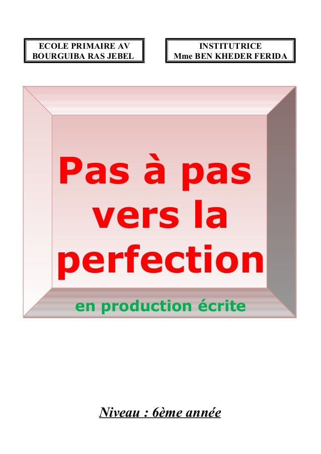 ECOLE PRIMAIRE AV BOURGUIBA RAS JEBEL INSTITUTRICE Mme BEN KHEDER FERIDA Pas à pas vers la perfection en production écrite...