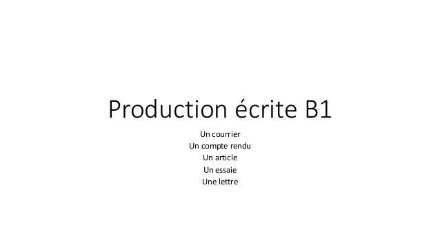 Production écrite B1  Un courrier  Un compte rendu  Un article  Un essaie  Une lettre