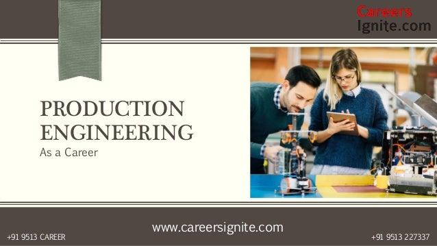 www.careersignite.com +91 9513 227337+91 9513 CAREER PRODUCTION ENGINEERING As a Career