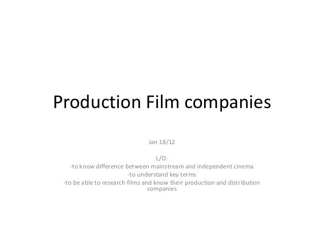Production Film companies                                Jan 18/12                                    L/O:    -to know dif...