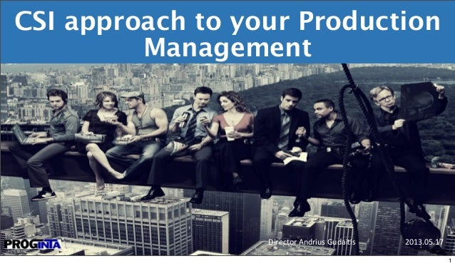 CSI approach to your Production Management Director  Andrius  Gudai0s      2013.05.171 1