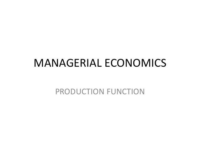 MANAGERIAL ECONOMICS   PRODUCTION FUNCTION