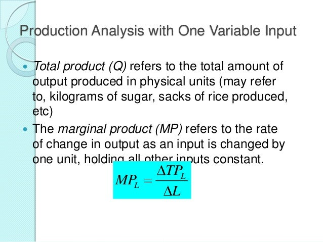 Production Analysis with One Variable Input Total product (Q) refers to the total amount of output produced in physical un...
