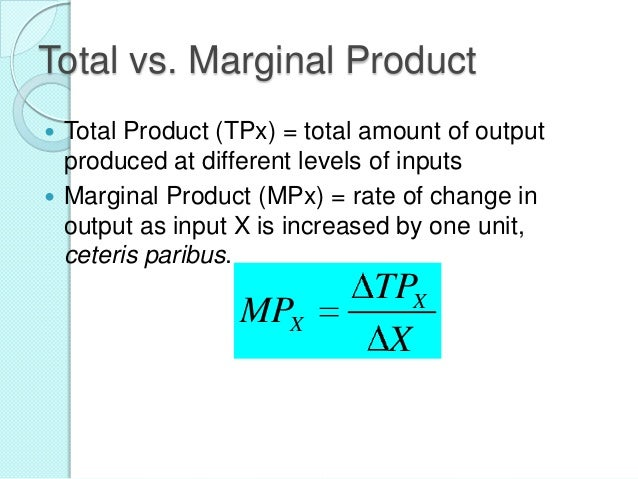 Total vs. Marginal Product Total Product (TPx) = total amount of output produced at different levels of inputs  Marginal ...