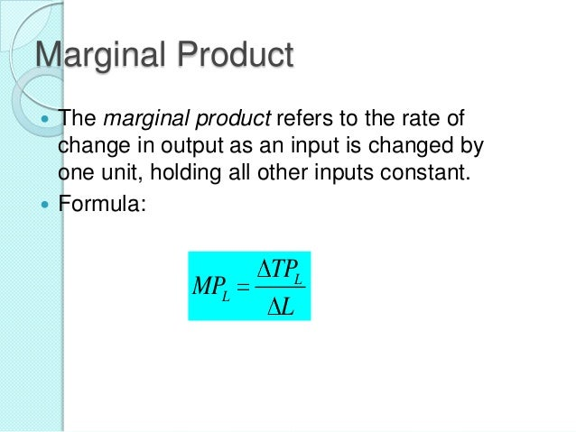 Marginal Product The marginal product refers to the rate of change in output as an input is changed by one unit, holding a...