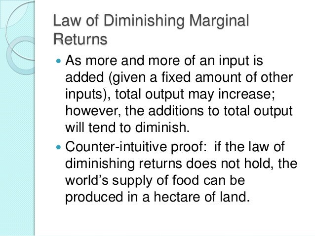 Law of Diminishing Marginal Returns As more and more of an input is added (given a fixed amount of other inputs), total ou...