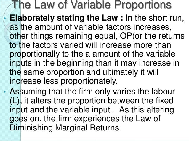 The Law of Variable Proportions •  •  Elaborately stating the Law : In the short run, as the amount of variable factors in...