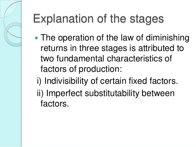 Explanation of the stages The operation of the law of diminishing returns in three stages is attributed to two fundamental...
