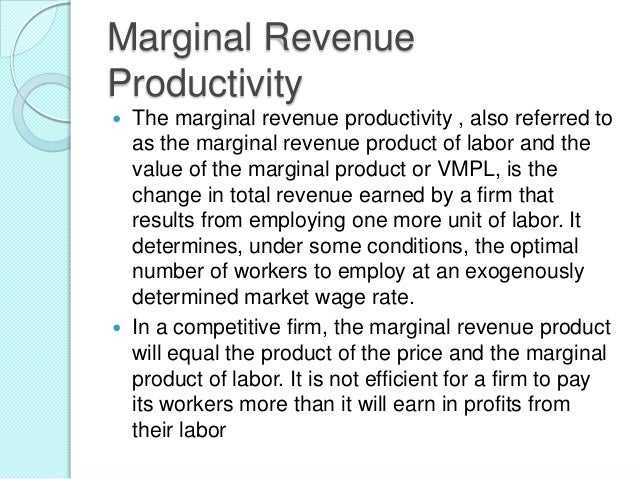 Marginal Revenue Productivity     The marginal revenue productivity , also referred to as the marginal revenue product o...