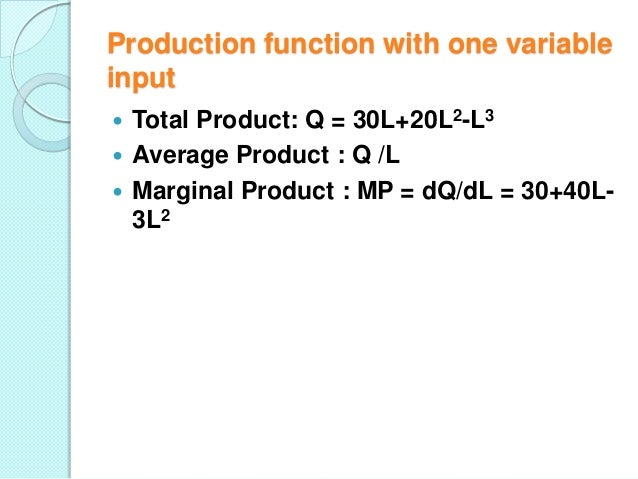 Production function with one variable input Total Product: Q = 30L+20L2-L3  Average Product : Q /L  Marginal Product : M...