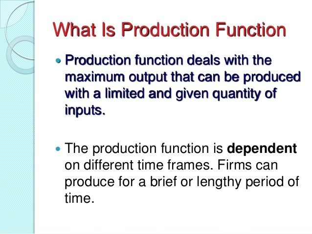 What Is Production Function   Production function deals with the maximum output that can be produced with a limited and g...