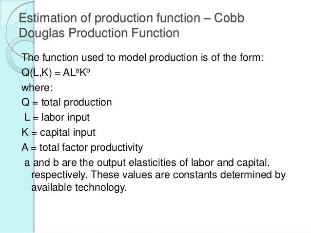Returns to scale based on Cobb Douglas function If a+b = 1,the production function has constant returns to scale (CRTS). T...