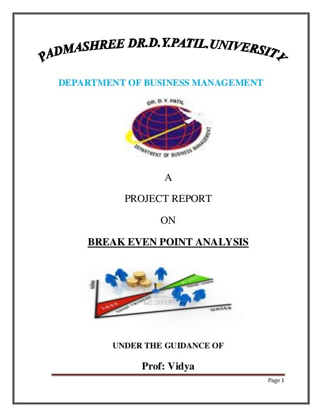 DEPARTMENT OF BUSINESS MANAGEMENT                 A          PROJECT REPORT                 ON    BREAK EVEN POINT ANALYSI...