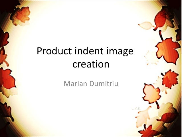 Product indent image creation Marian Dumitriu L.M.D.