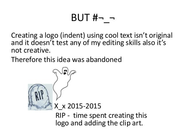 BUT #¬_¬ Creating a logo (indent) using cool text isn't original and it doesn't test any of my editing skills also it's no...