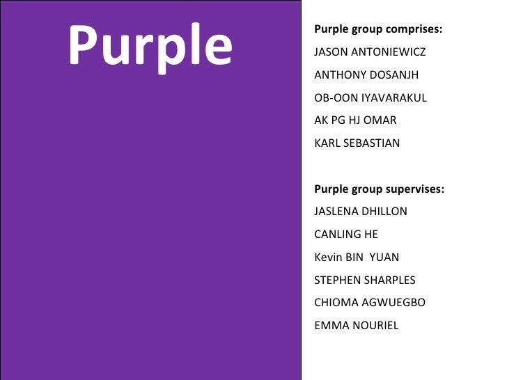 Purple Purple group comprises: JASON ANTONIEWICZ  ANTHONY DOSANJH  OB-OON IYAVARAKUL  AK PG HJ OMAR  KARL SEBASTIAN Purple...