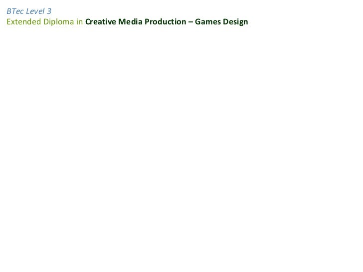 BTec Level 3Extended Diploma in Creative Media Production – Games Design