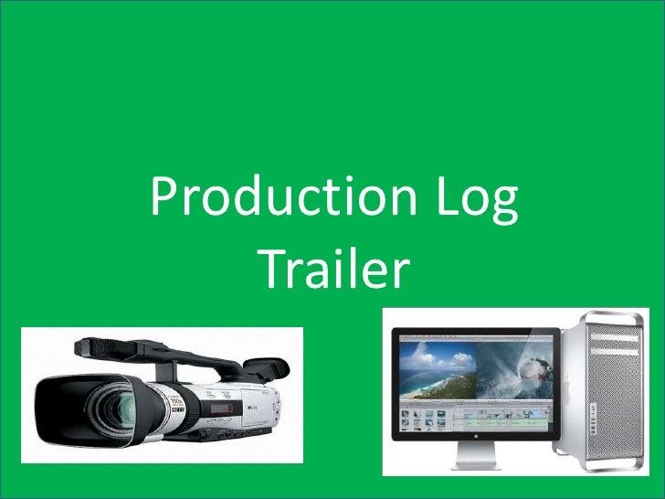 Production Log    Trailer