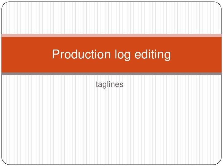 Production log editing        taglines