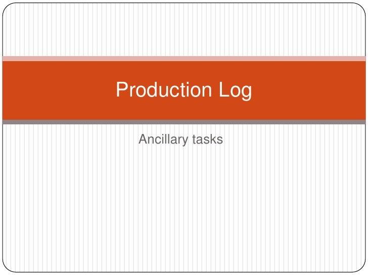 Production Log  Ancillary tasks