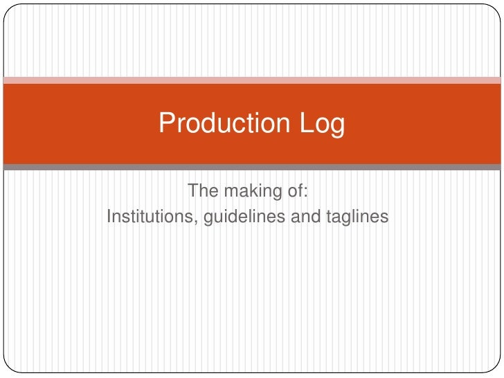 Production Log           The making of:Institutions, guidelines and taglines