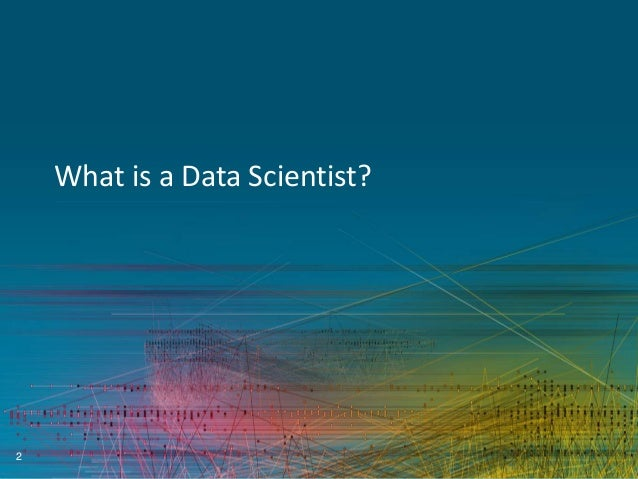 What is a Data Scientist?  2