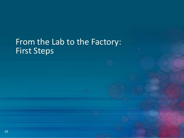 From the Lab to the Factory: First Steps  23