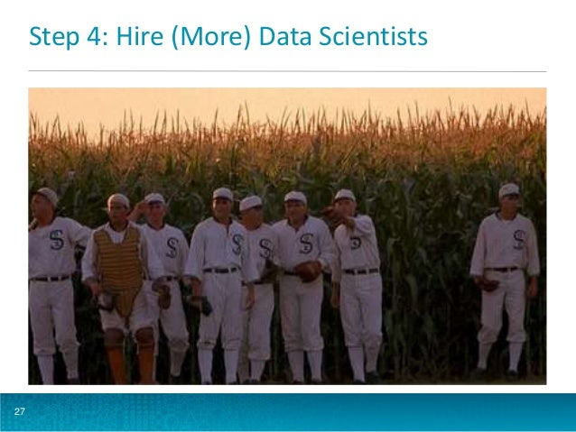 Step 4: Hire (More) Data Scientists  27