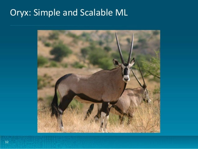 Oryx: Simple and Scalable ML  32
