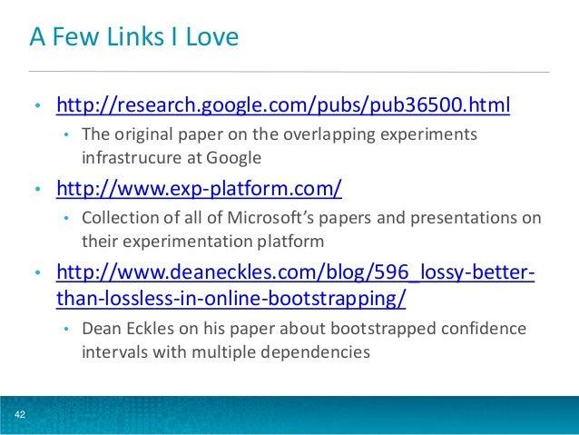 A Few Links I Love •  http://research.google.com/pubs/pub36500.html •  •  http://www.exp-platform.com/ •  •  Collection of...