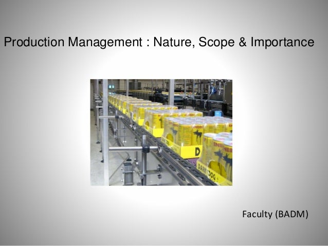 Production Management : Nature, Scope & Importance Faculty (BADM)
