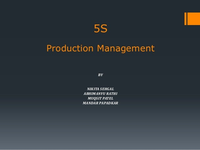 5S Production Management BY NIKITA SEHGAL ABHIMANYU RATHI MUQSIT PATEL MANDAR PAPADKAR