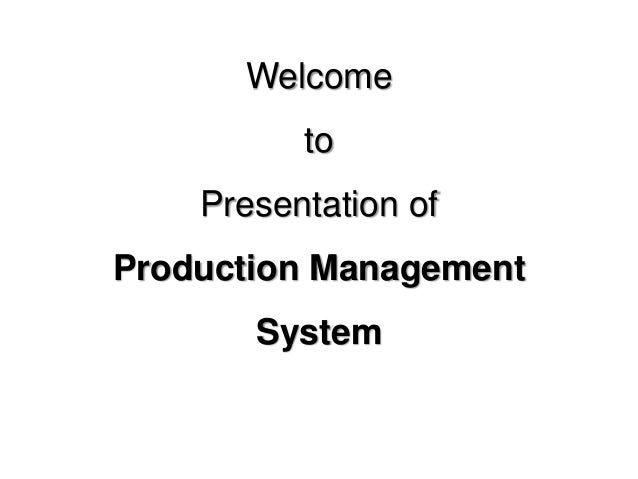 Welcome  to  Presentation of  Production Management  System