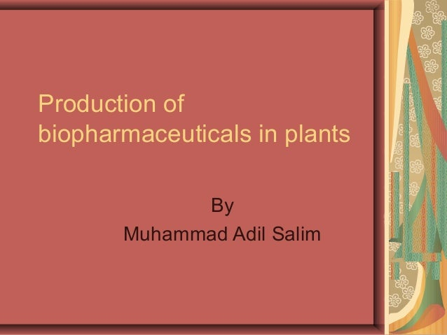 Production of biopharmaceuticals in plants By Muhammad Adil Salim