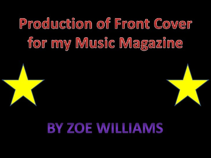 Production of Front Cover for my Music Magazine<br />By Zoe Williams<br />