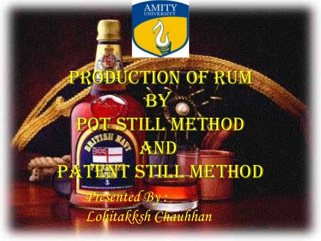PRODUCTION OF RUMPRODUCTION OF RUM BYBY POT STILL METHODPOT STILL METHOD aNDaND PaTENT STILL METHODPaTENT STILL METHOD Pre...