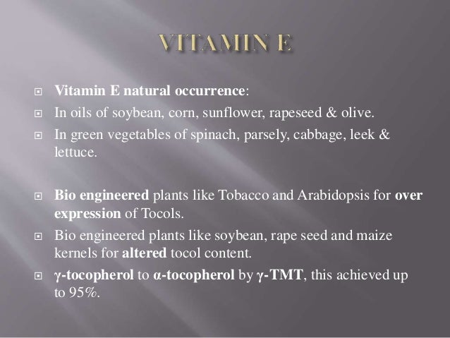  Vitamin E natural occurrence:  In oils of soybean, corn, sunflower, rapeseed & olive.  In green vegetables of spinach,...