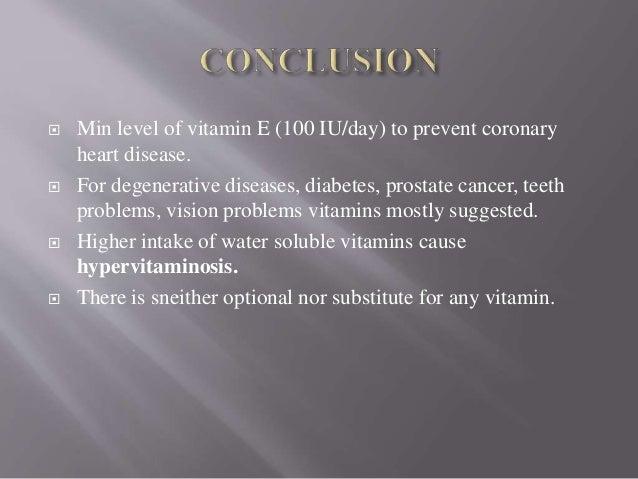  Min level of vitamin E (100 IU/day) to prevent coronary heart disease.  For degenerative diseases, diabetes, prostate c...