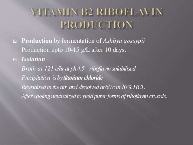  Production by fermentation of Ashbya gossypii Production upto 10-15 g/L after 10 days.  Isolation Broth at 121 c/hratph...