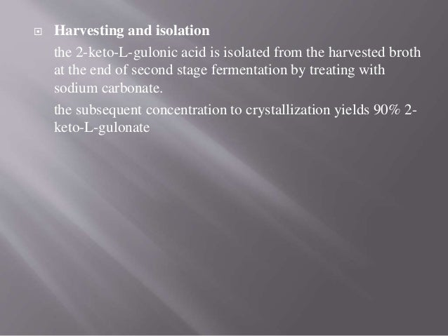  Harvesting and isolation the 2-keto-L-gulonic acid is isolated from the harvested broth at the end of second stage ferme...