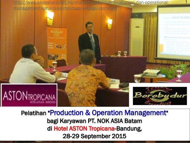 "Pelatihan ""Production & Operation Management"" bagi Karyawan PT. NOK ASIA Batam di Hotel ASTON Tropicana-Bandung, 28-29 Sep..."