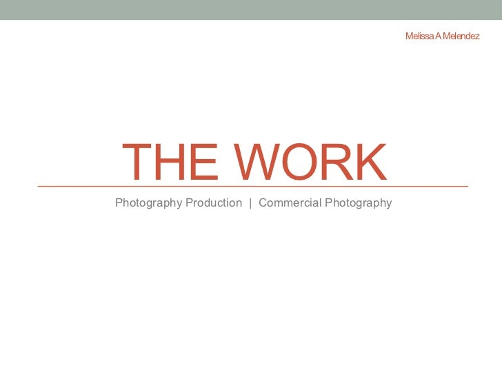 Melissa A Melendez THE WORKPhotography Production | Commercial Photography