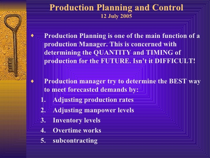 Production Planning and Control 12 July 2005 <ul><li>Production Planning is one of the main function of a production Manag...