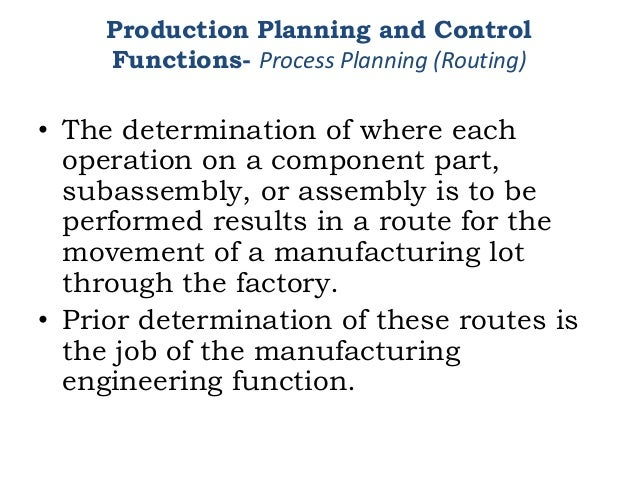 • The determination of where each operation on a component part, subassembly, or assembly is to be performed results in a ...