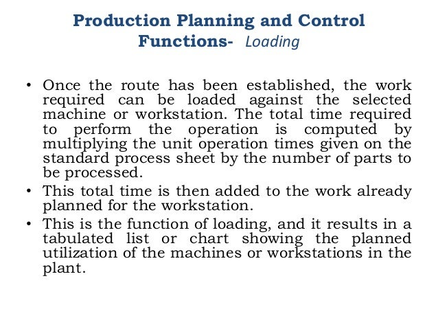 • Once the route has been established, the work required can be loaded against the selected machine or workstation. The to...
