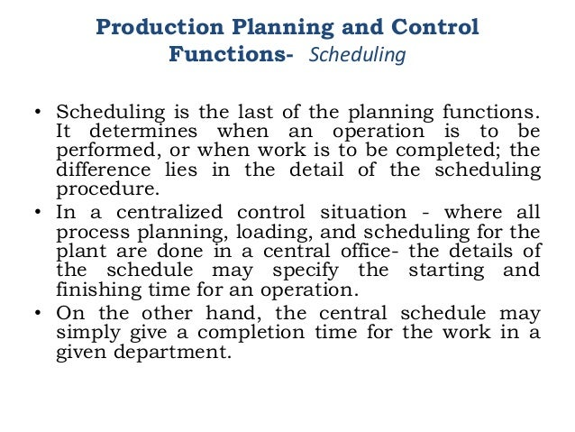 • Scheduling is the last of the planning functions. It determines when an operation is to be performed, or when work is to...