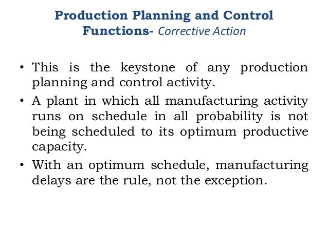 • This is the keystone of any production planning and control activity. • A plant in which all manufacturing activity runs...